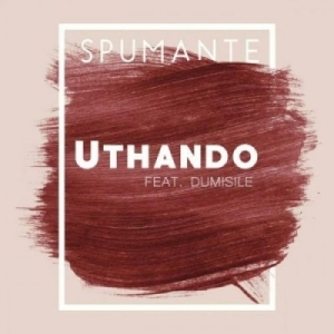 Spumante - Uthando Ft. Dumisile